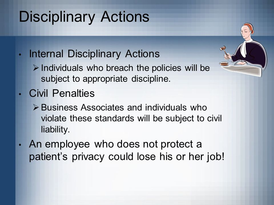 Disciplinary Actions Internal Disciplinary Actions  Individuals who breach the policies will be subject to appropriate discipline.