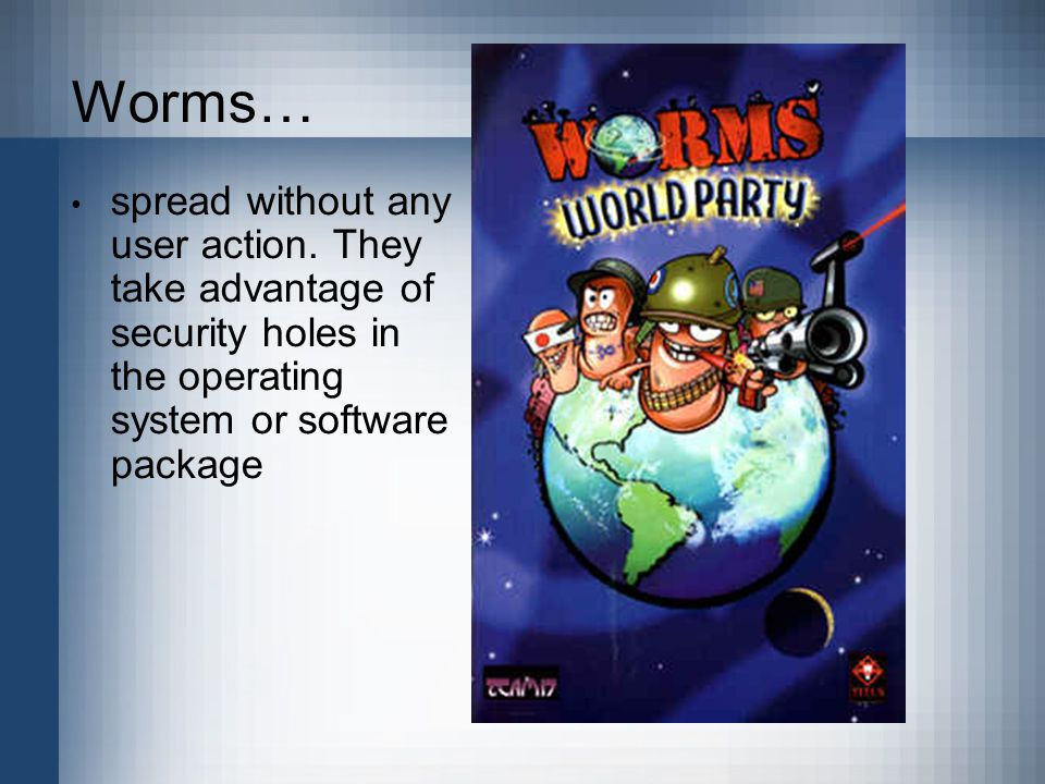 Worms… spread without any user action.