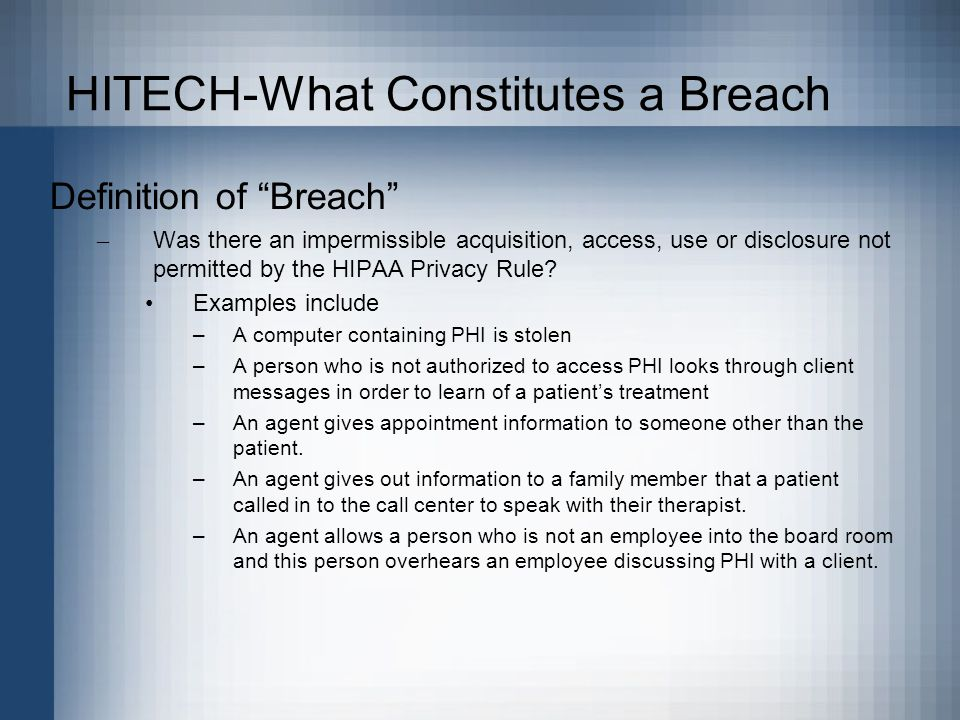HITECH-What Constitutes a Breach Definition of Breach – Was there an impermissible acquisition, access, use or disclosure not permitted by the HIPAA Privacy Rule.