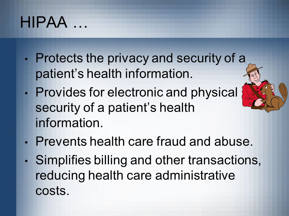 HIPAA … Protects the privacy and security of a patient's health information.
