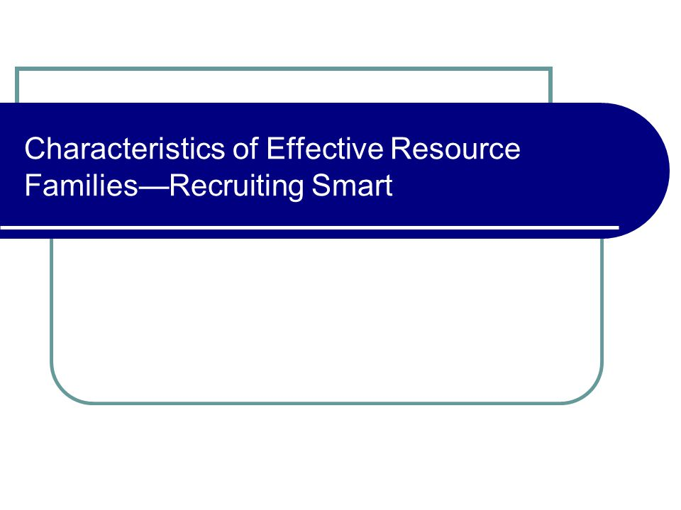 Characteristics of Effective Resource Families—Recruiting Smart