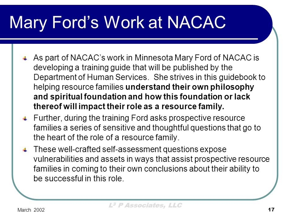 L 3 P Associates, LLC March 200217 Mary Ford's Work at NACAC As part of NACAC's work in Minnesota Mary Ford of NACAC is developing a training guide th