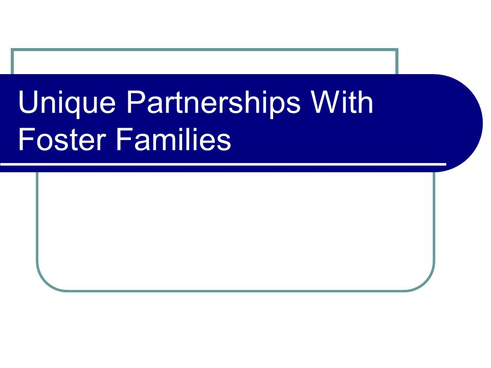 Unique Partnerships With Foster Families