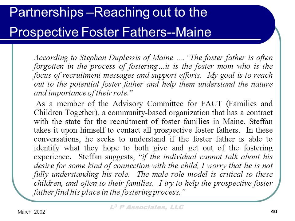 """L 3 P Associates, LLC March 200240 Partnerships –Reaching out to the Prospective Foster Fathers--Maine According to Stephan Duplessis of Maine ….""""The"""
