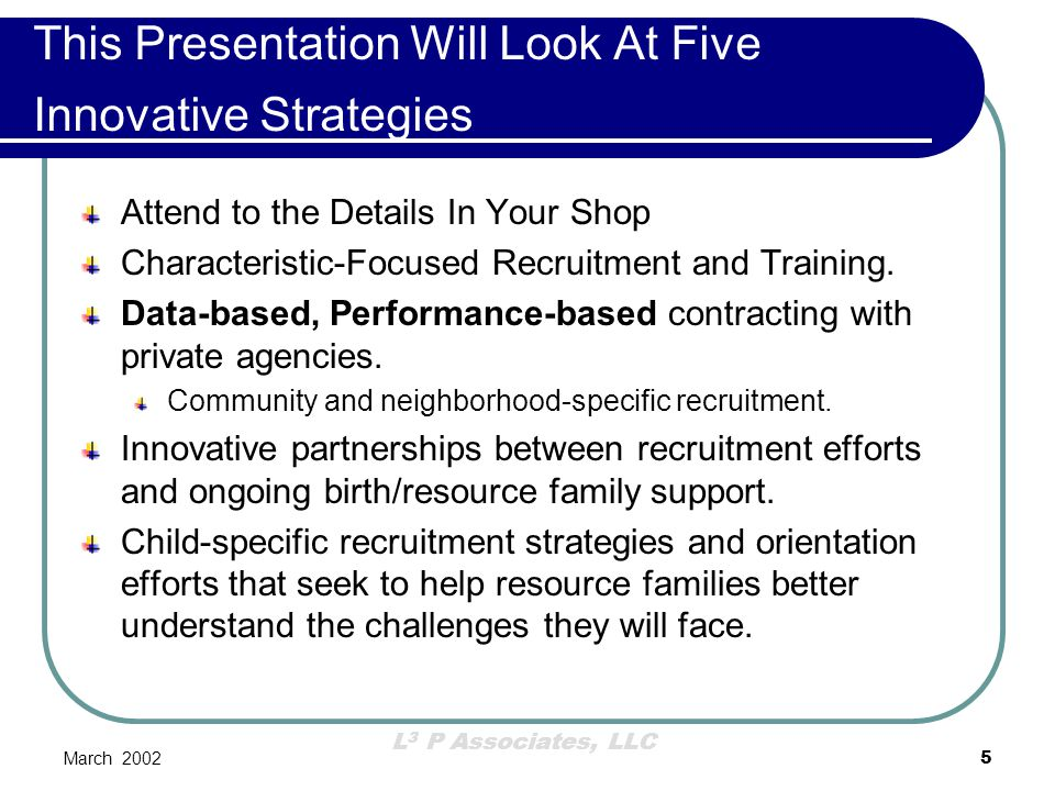 L 3 P Associates, LLC March 200226 Elements of Performance Based Contracting— Minnesota's Broad Statewide Recruitment Goals (3) Decrease the likelihood of placement disruption for children.