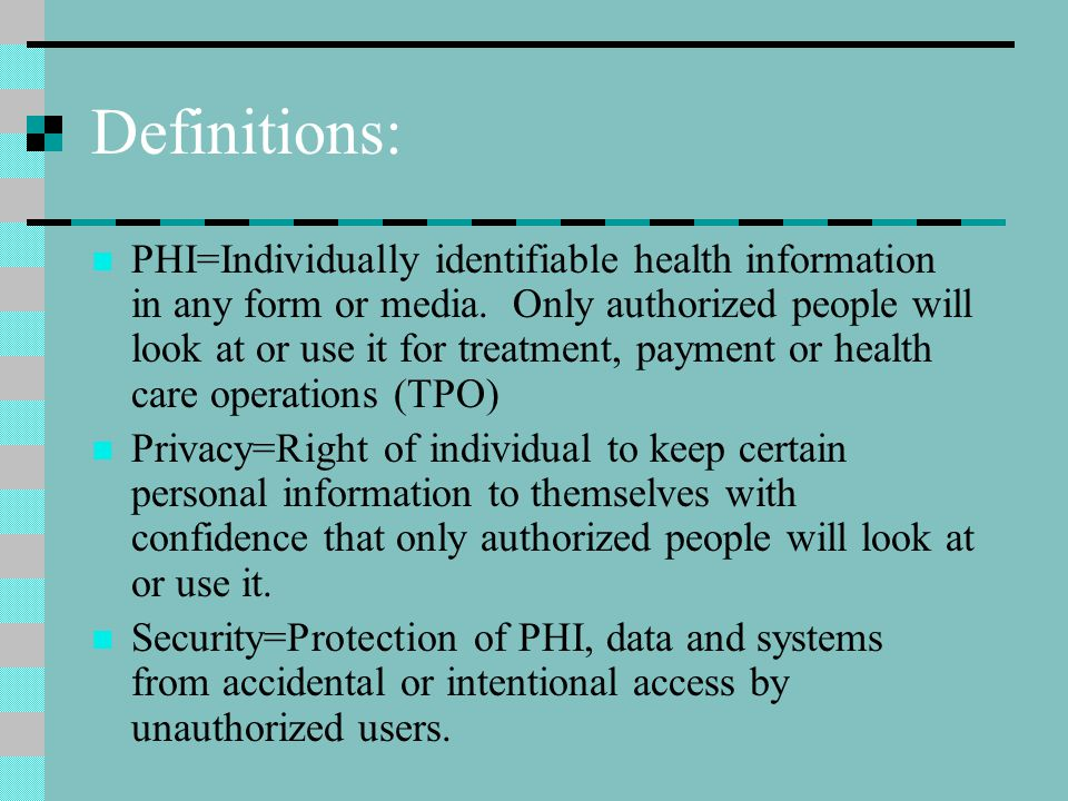 Definitions: PHI=Individually identifiable health information in any form or media.