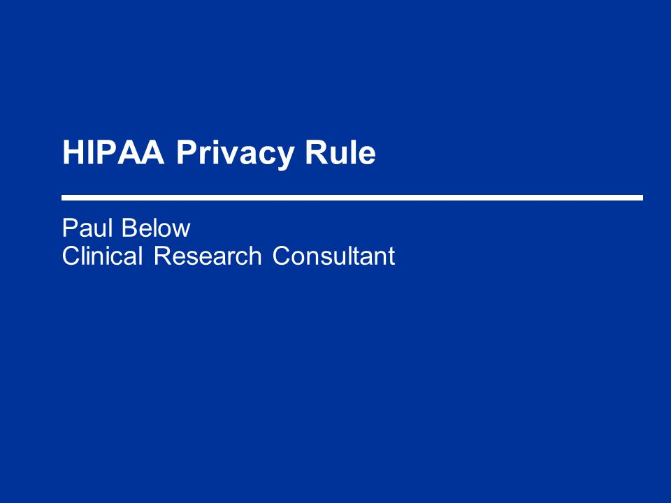 HIPAA Privacy Rule Paul Below Clinical Research Consultant