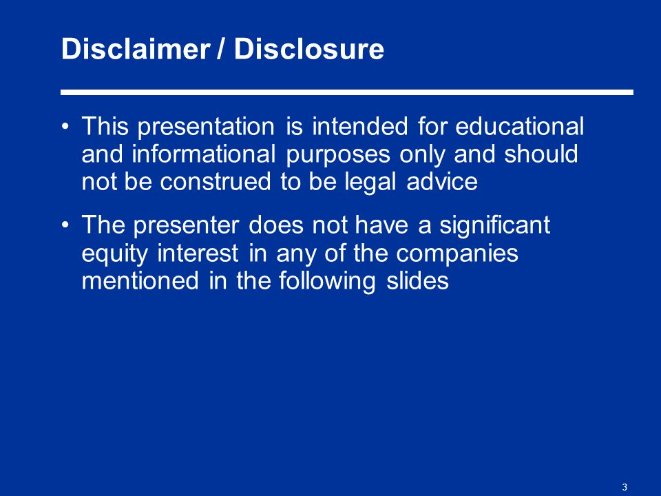 3 Disclaimer / Disclosure This presentation is intended for educational and informational purposes only and should not be construed to be legal advice The presenter does not have a significant equity interest in any of the companies mentioned in the following slides