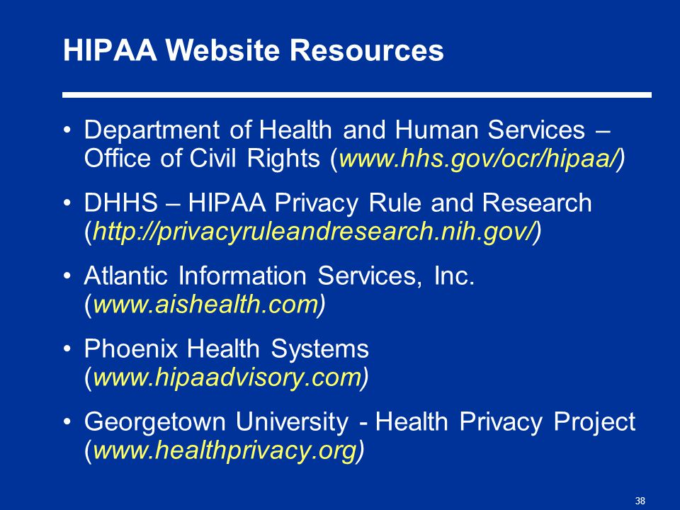 38 HIPAA Website Resources Department of Health and Human Services – Office of Civil Rights (www.hhs.gov/ocr/hipaa/) DHHS – HIPAA Privacy Rule and Research (http://privacyruleandresearch.nih.gov/) Atlantic Information Services, Inc.