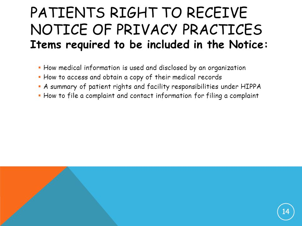 PATIENTS RIGHT TO RECEIVE NOTICE OF PRIVACY PRACTICES Items required to be included in the Notice:  How medical information is used and disclosed by