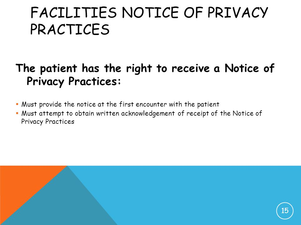 FACILITIES NOTICE OF PRIVACY PRACTICES The patient has the right to receive a Notice of Privacy Practices:  Must provide the notice at the first enco