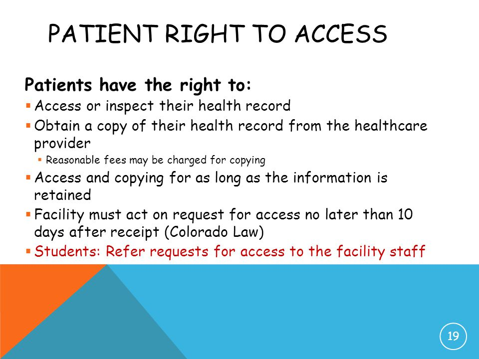 PATIENT RIGHT TO ACCESS Patients have the right to:  Access or inspect their health record  Obtain a copy of their health record from the healthcare