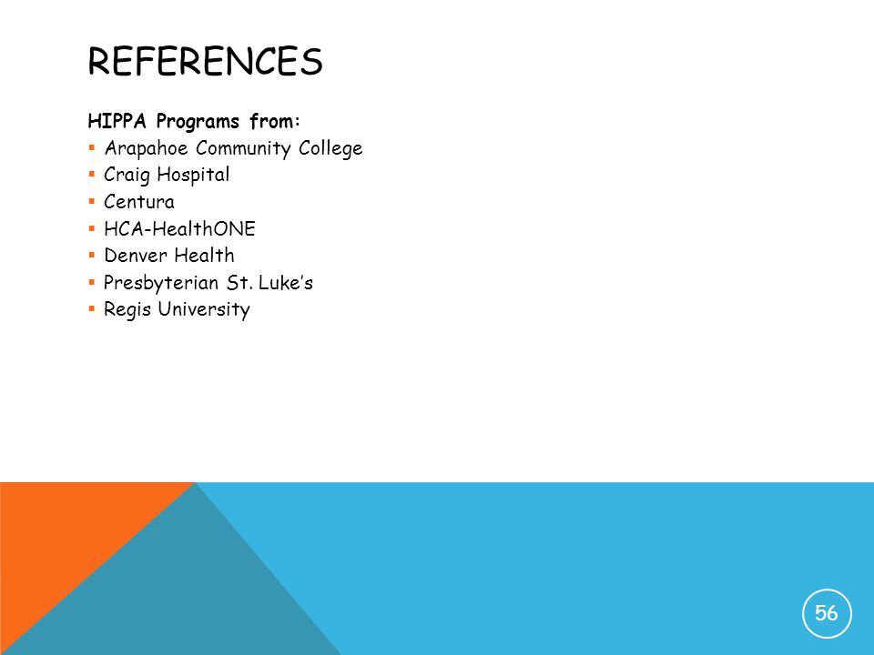 REFERENCES HIPPA Programs from:  Arapahoe Community College  Craig Hospital  Centura  HCA-HealthONE  Denver Health  Presbyterian St. Luke's  Re