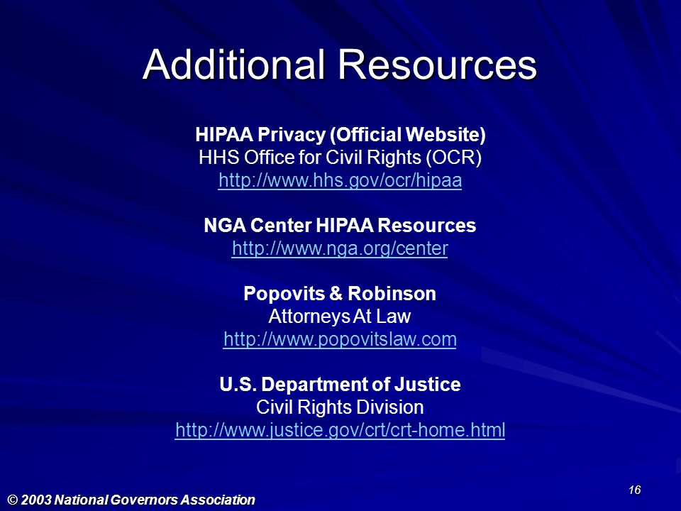 © 2003 National Governors Association 16 Additional Resources HIPAA Privacy (Official Website) HHS Office for Civil Rights (OCR) http://www.hhs.gov/oc