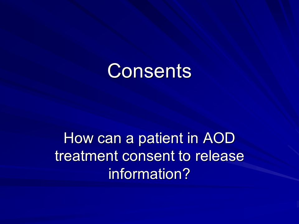 Consents How can a patient in AOD treatment consent to release information