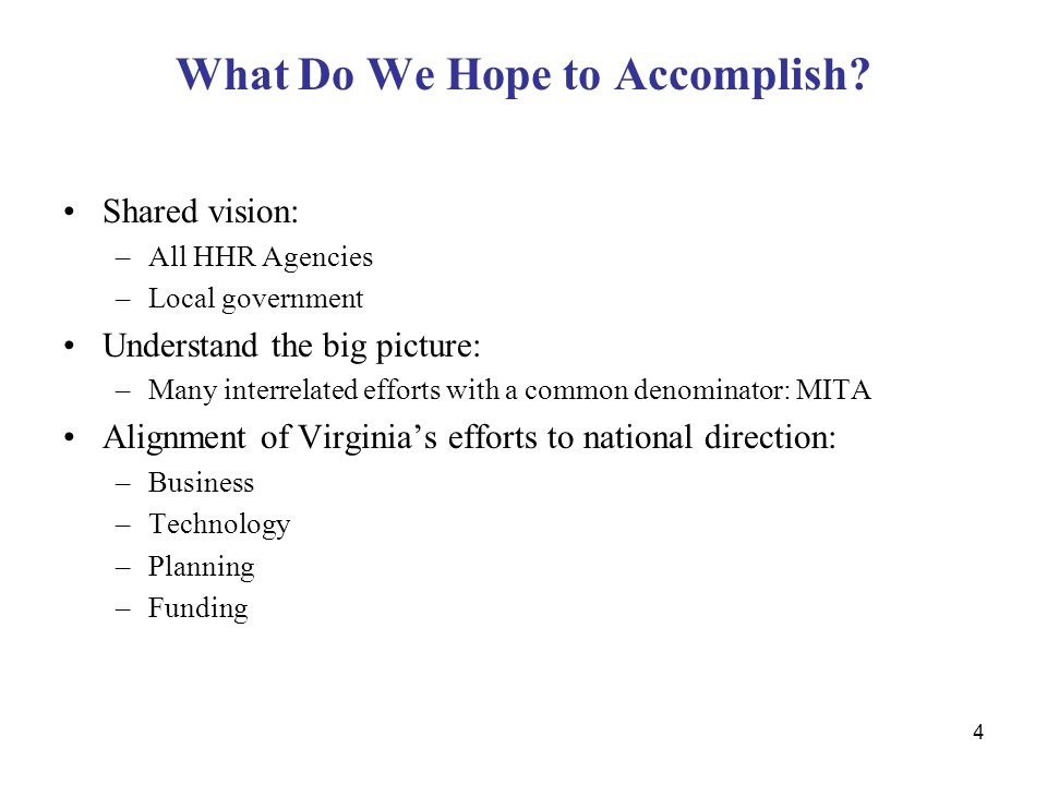 4 What Do We Hope to Accomplish? Shared vision: –All HHR Agencies –Local government Understand the big picture: –Many interrelated efforts with a comm