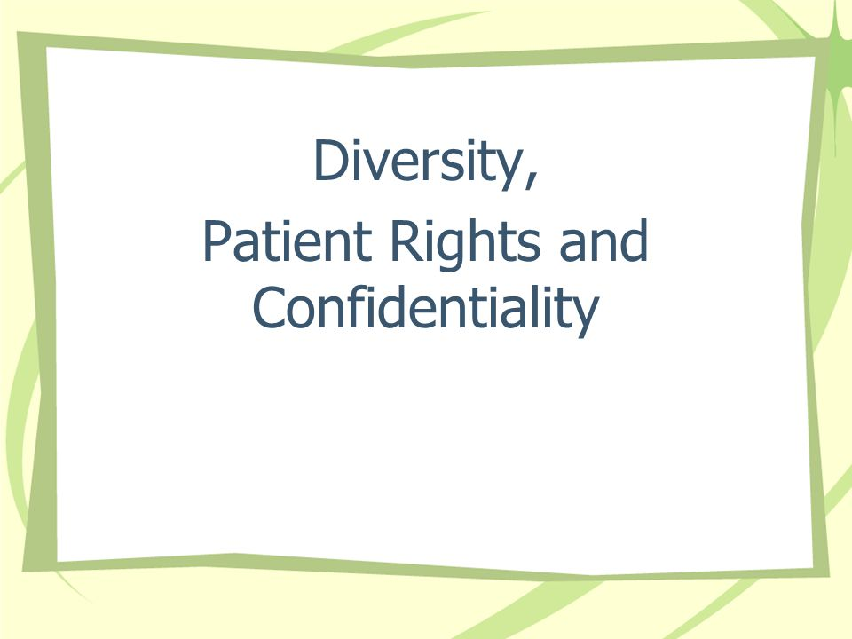 You have the Right The Basic Rights all Patients are entitled to while entrusting their care to us.