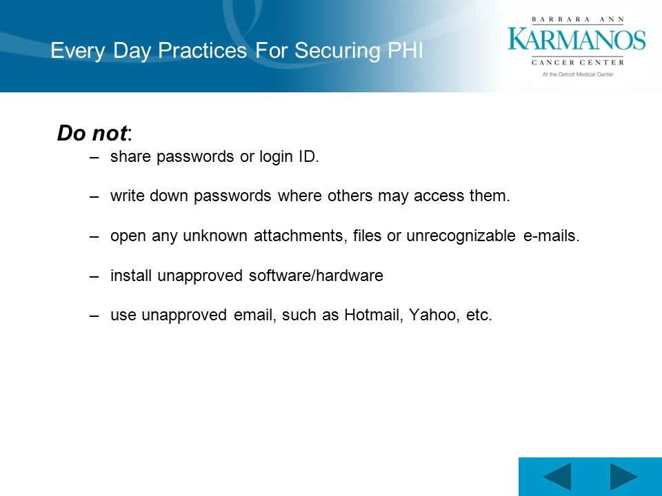 Every Day Practices For Securing PHI Do not: –share passwords or login ID.