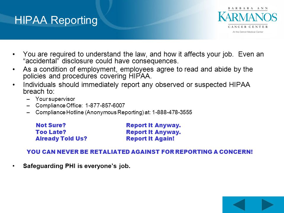 HIPAA Reporting You are required to understand the law, and how it affects your job.