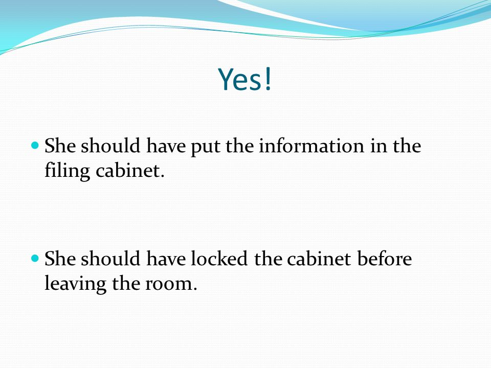 Yes. She should have put the information in the filing cabinet.