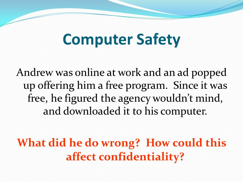 Computer Safety Andrew was online at work and an ad popped up offering him a free program.