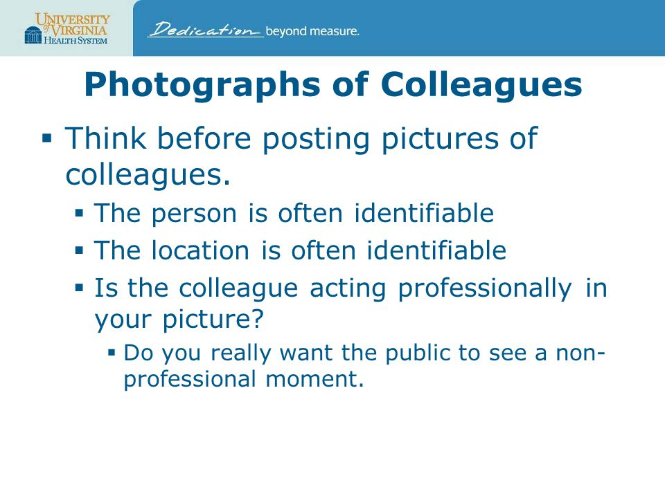 Photographs of Colleagues  Think before posting pictures of colleagues.