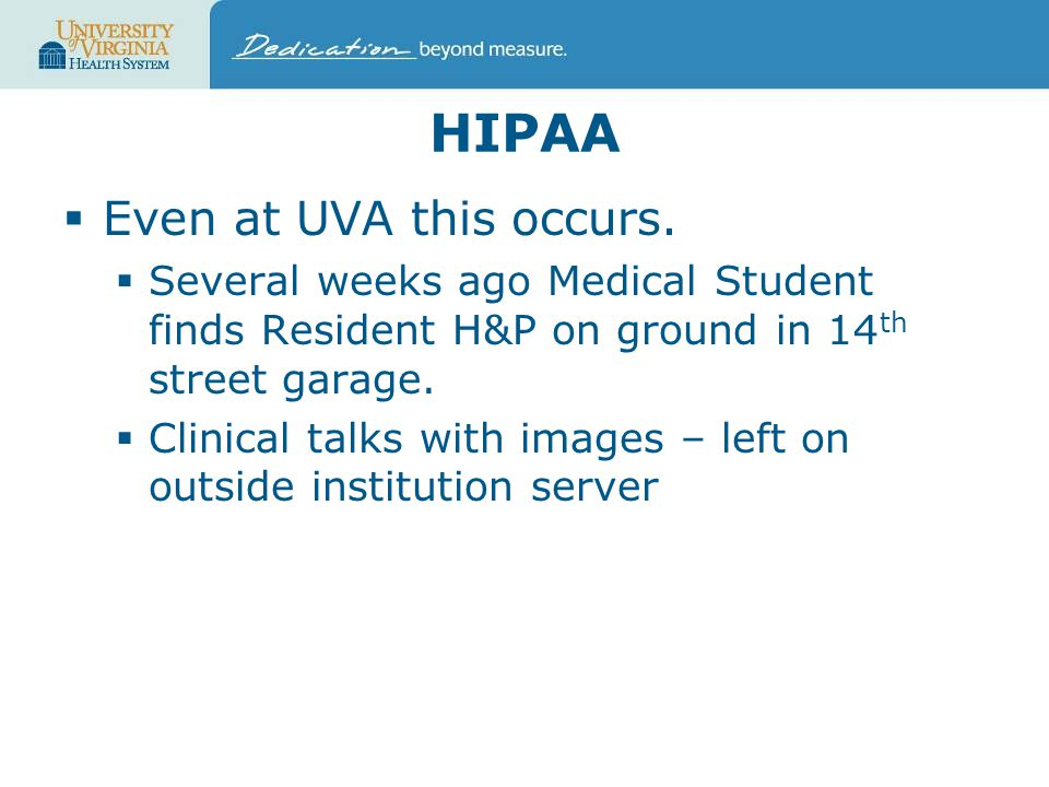 HIPAA  Even at UVA this occurs.