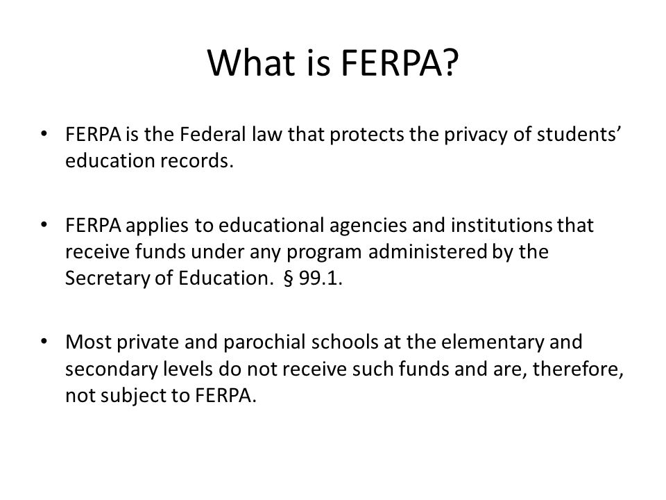 What is FERPA. FERPA is the Federal law that protects the privacy of students' education records.