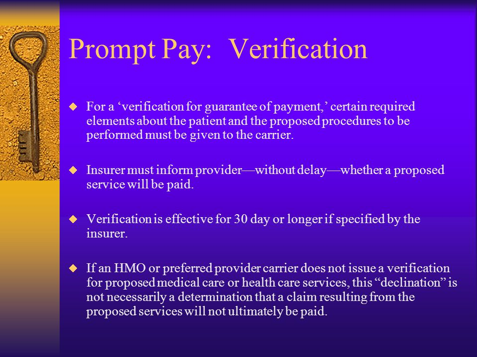 Prompt Pay: Verification  For a 'verification for guarantee of payment,' certain required elements about the patient and the proposed procedures to be performed must be given to the carrier.