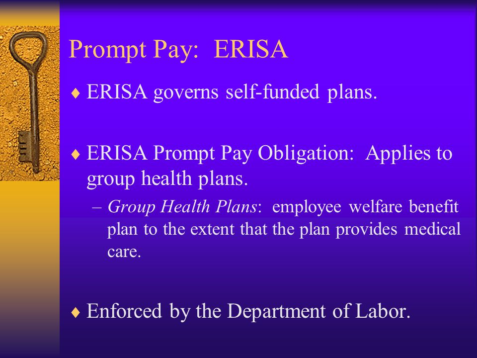 Prompt Pay: ERISA  ERISA governs self-funded plans.