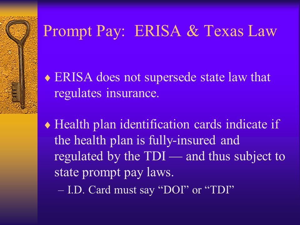 Prompt Pay: ERISA & Texas Law  ERISA does not supersede state law that regulates insurance.