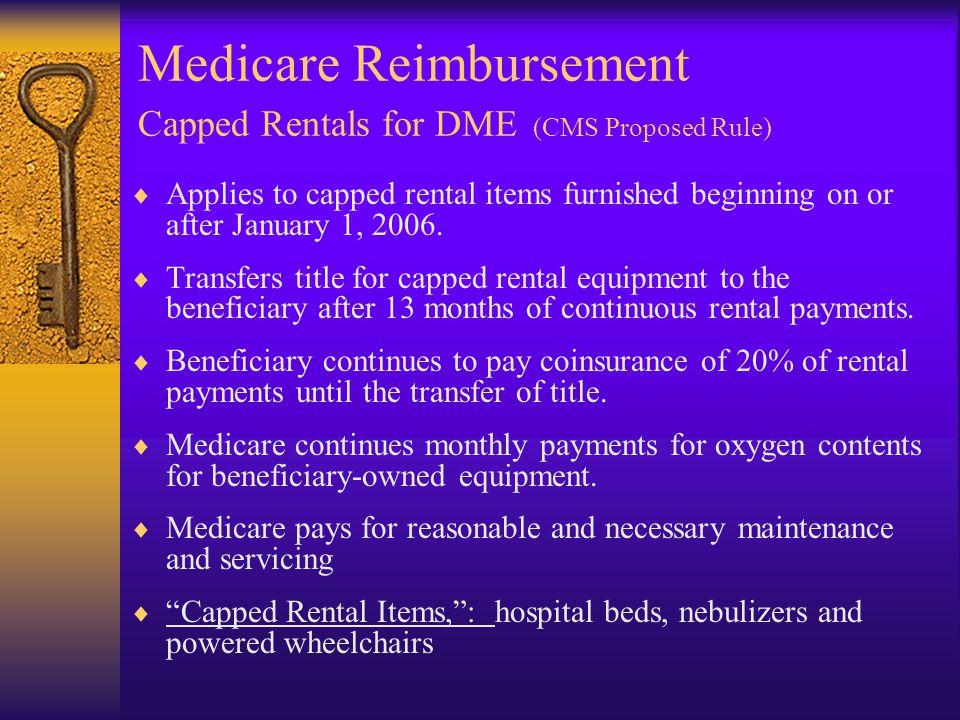 Medicare Reimbursement Capped Rentals for DME (CMS Proposed Rule)  Applies to capped rental items furnished beginning on or after January 1, 2006.