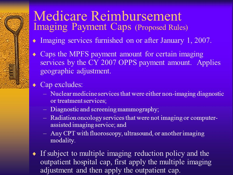 Medicare Reimbursement Imaging Payment Caps (Proposed Rules)  Imaging services furnished on or after January 1, 2007.