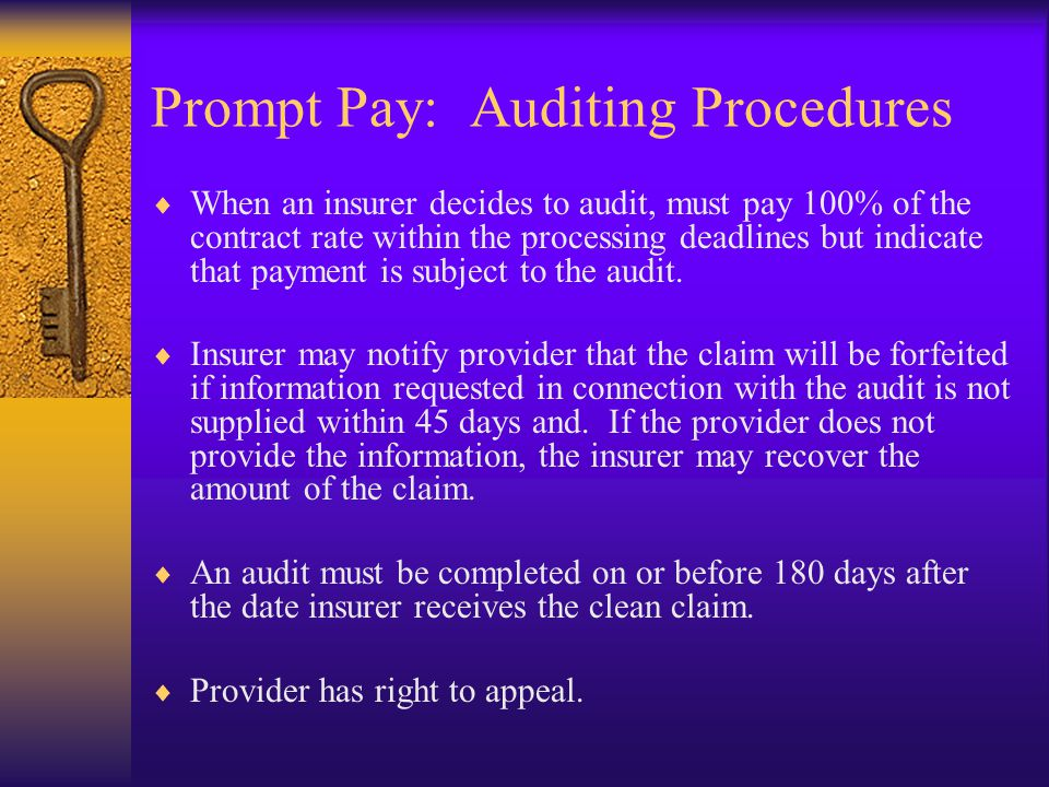 Prompt Pay: Auditing Procedures  When an insurer decides to audit, must pay 100% of the contract rate within the processing deadlines but indicate that payment is subject to the audit.