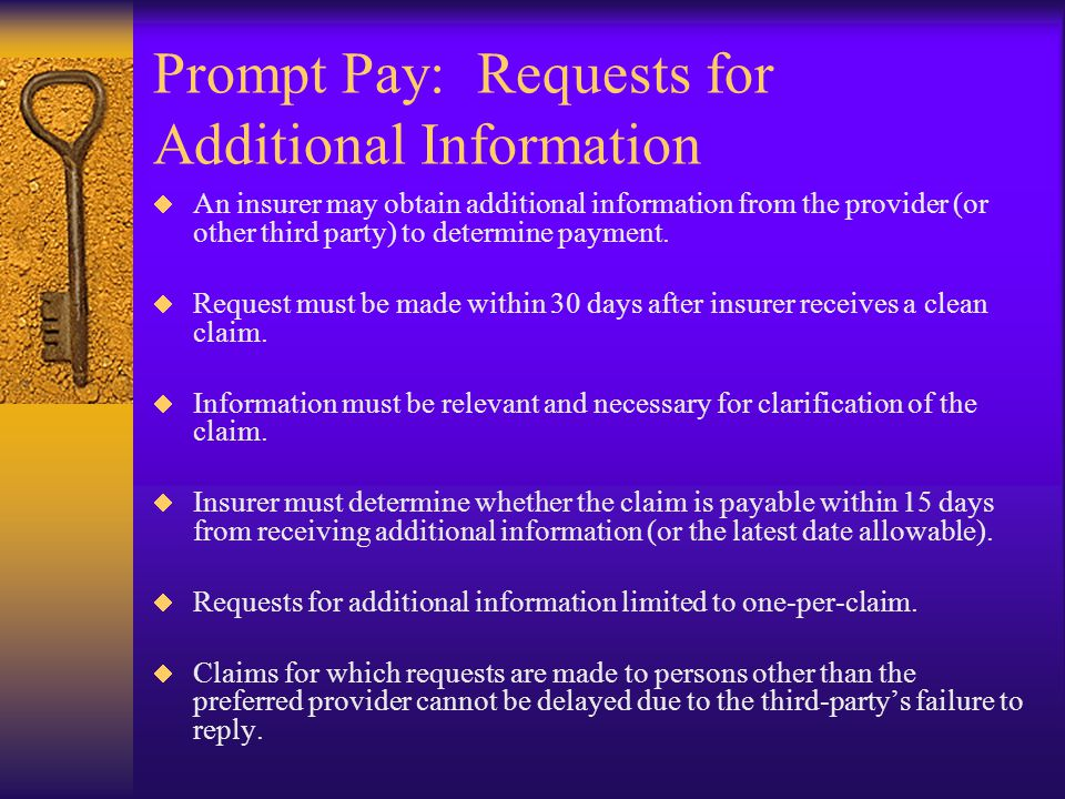 Prompt Pay: Requests for Additional Information  An insurer may obtain additional information from the provider (or other third party) to determine payment.
