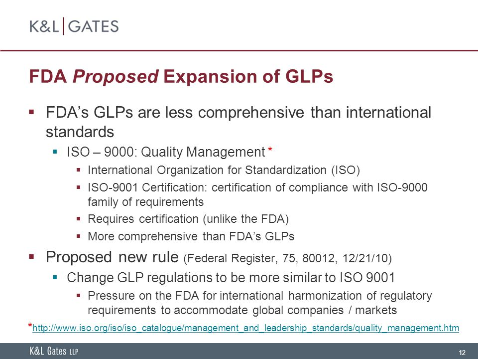 12 FDA Proposed Expansion of GLPs  FDA's GLPs are less comprehensive than international standards  ISO – 9000: Quality Management *  International