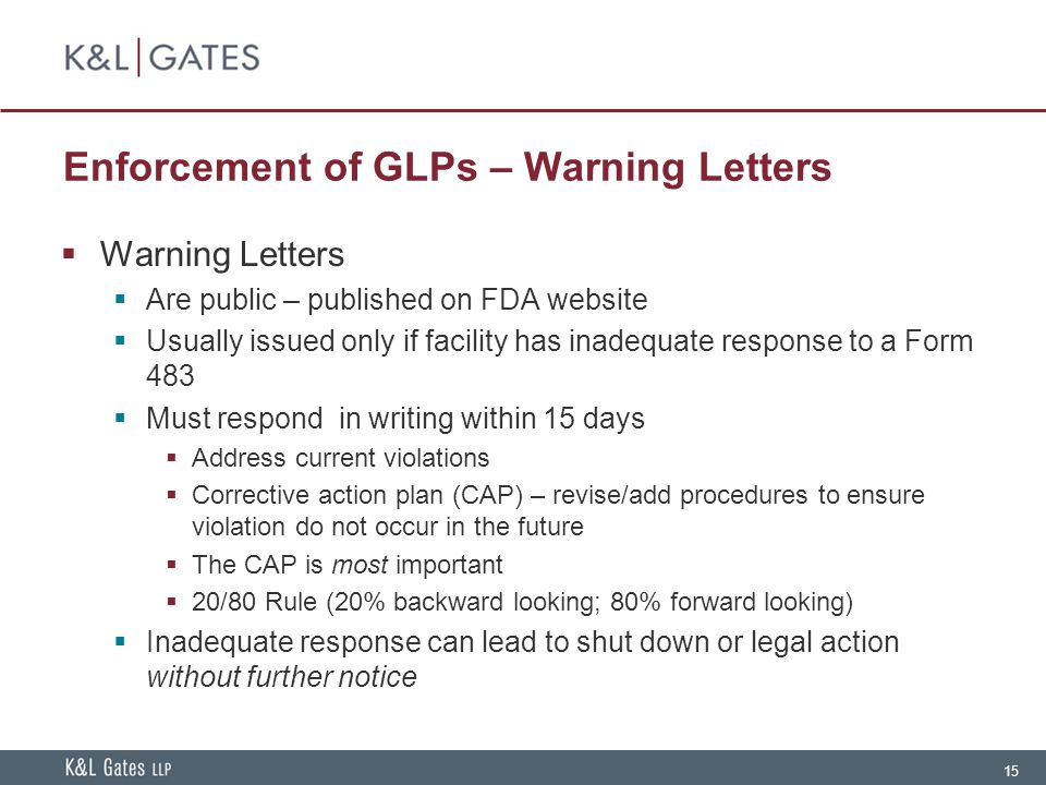 15 Enforcement of GLPs – Warning Letters  Warning Letters  Are public – published on FDA website  Usually issued only if facility has inadequate re