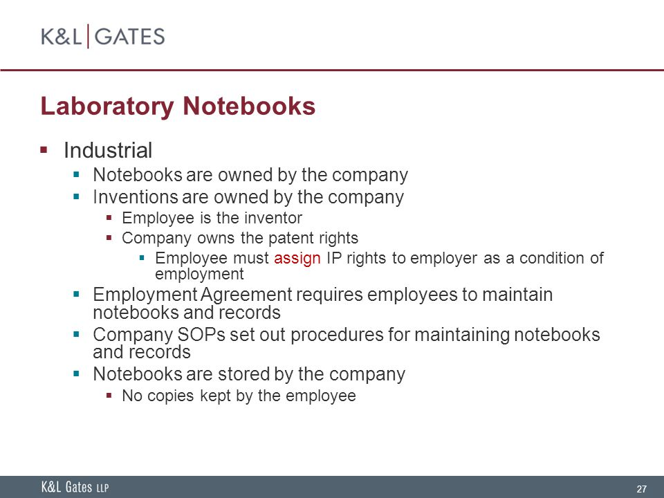 27 Laboratory Notebooks  Industrial  Notebooks are owned by the company  Inventions are owned by the company  Employee is the inventor  Company o