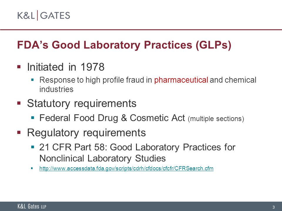 3 FDA's Good Laboratory Practices (GLPs)  Initiated in 1978  Response to high profile fraud in pharmaceutical and chemical industries  Statutory re
