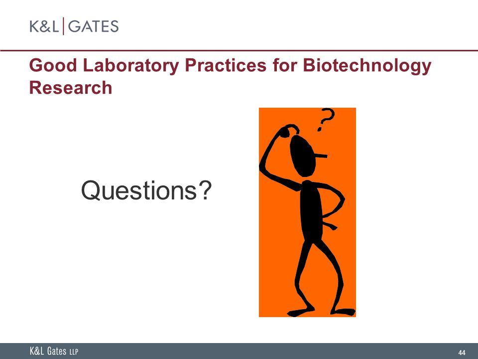 44 Good Laboratory Practices for Biotechnology Research Questions?