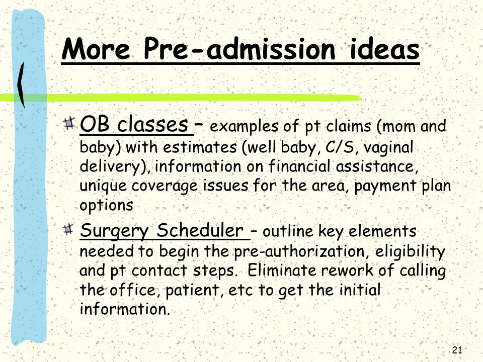 More Pre-admission ideas OB classes – examples of pt claims (mom and baby) with estimates (well baby, C/S, vaginal delivery), information on financial