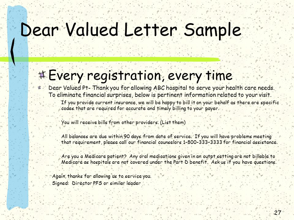 Dear Valued Letter Sample Every registration, every time Dear Valued Pt- Thank you for allowing ABC hospital to serve your health care needs. To elimi