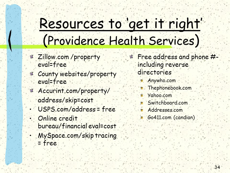 Resources to 'get it right' ( Providence Health Services ) Zillow.com /property eval=free County websites/property eval=free Accurint.com/property/ ad