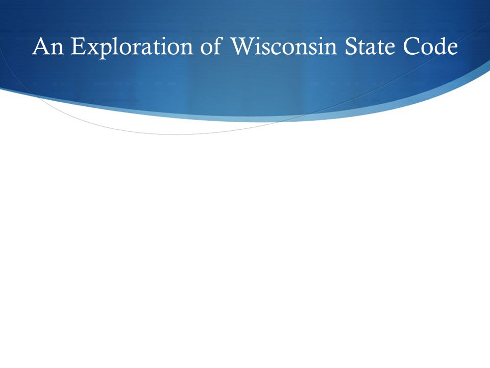 An Exploration of Wisconsin State Code