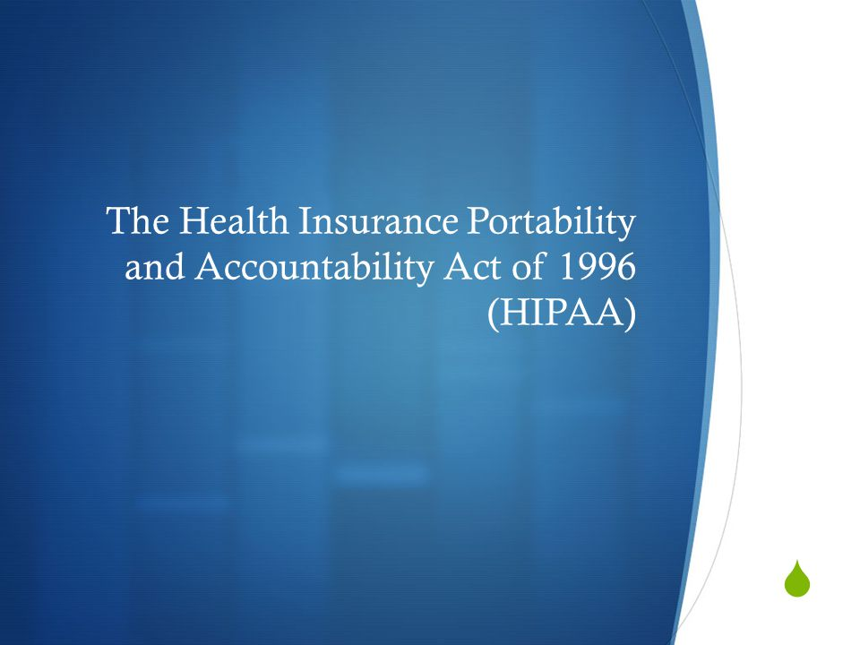  The Health Insurance Portability and Accountability Act of 1996 (HIPAA)