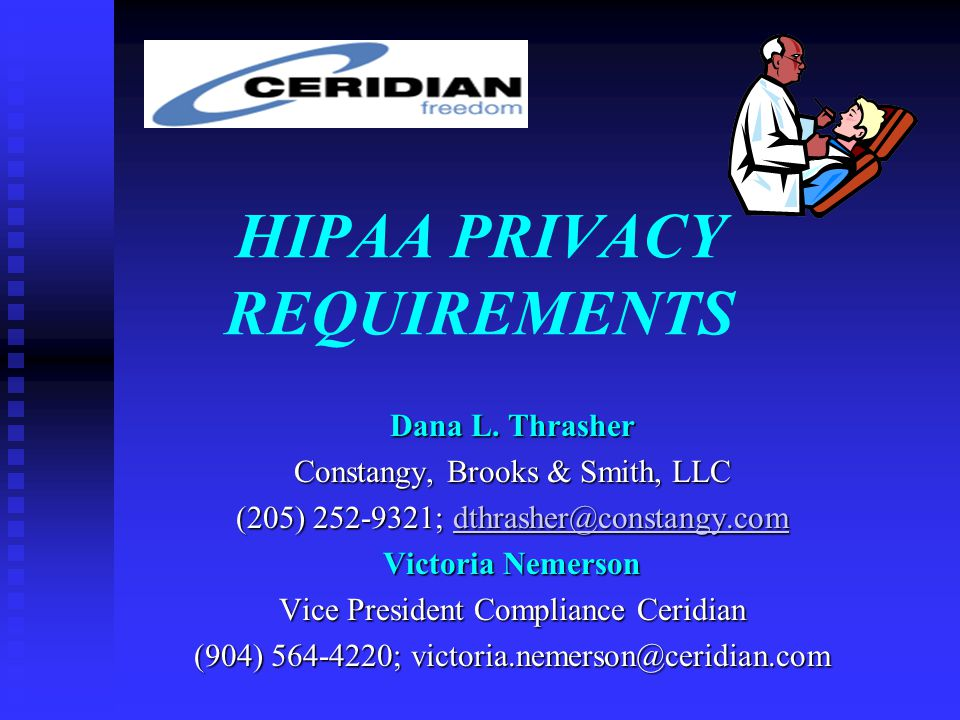 HIPAA PRIVACY REQUIREMENTS Dana L. Thrasher Constangy, Brooks & Smith, LLC (205) 252-9321; dthrasher@constangy.com dthrasher@constangy.com Victoria Ne