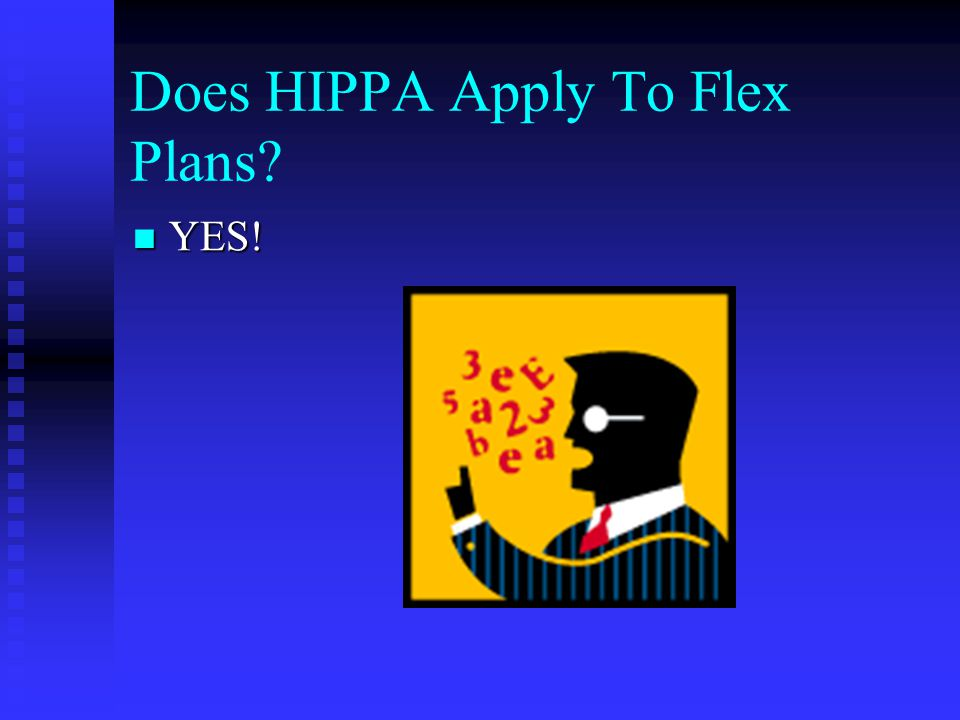 Does HIPPA Apply To Flex Plans YES! YES!