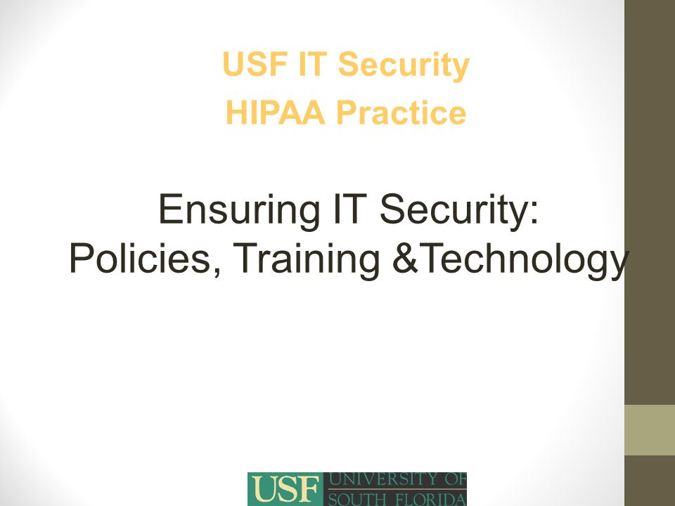 USF Training  Specialized training for USF faculty and staff who use data that are subject to HIPAA guidelines.