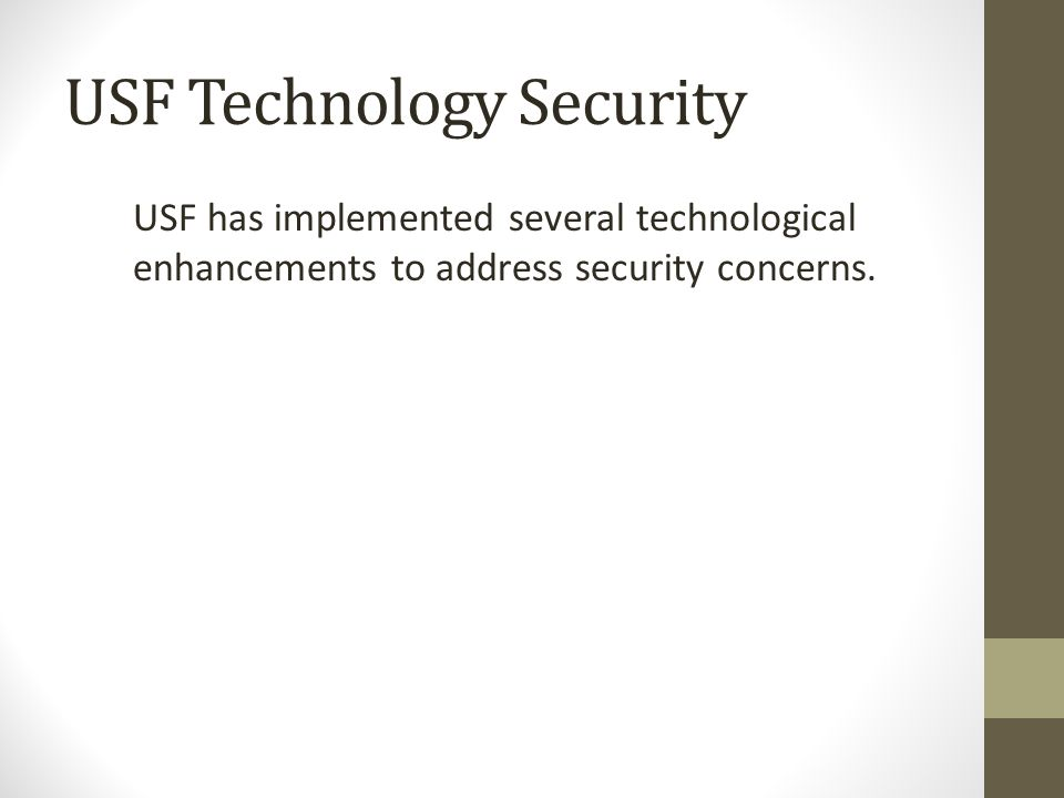 USF Technology Security USF has implemented several technological enhancements to address security concerns.