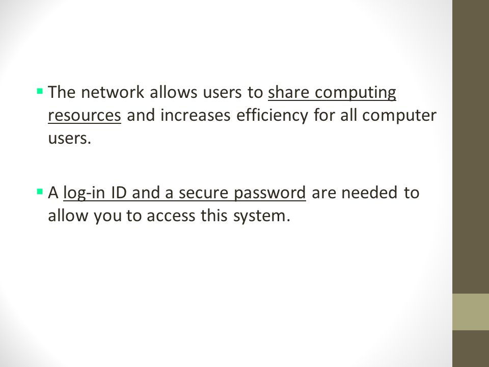 USF Computer Network With an ID and password, you are able to:  Use email  Access shared files & information stored in databases  Use hardware such as printers and scanners  Use software such as web browsers & virus protection programs.